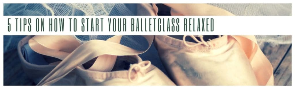 5 tips on how to start your balletclass relaxed.